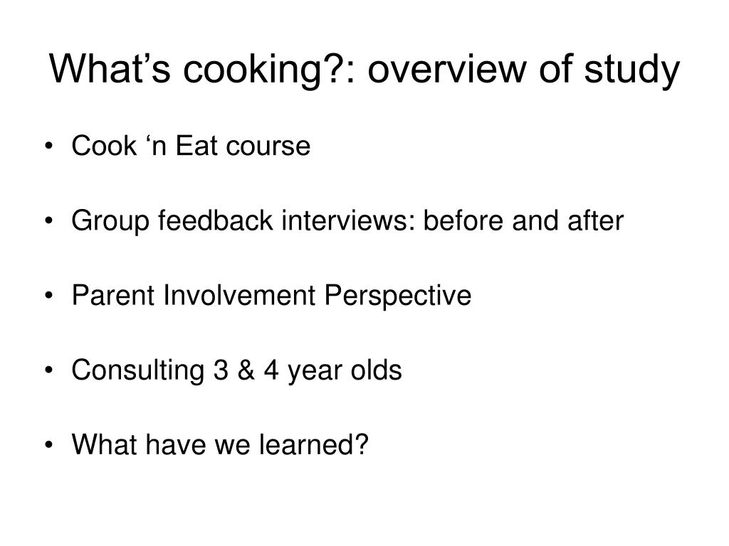 What's cooking?: overview of study