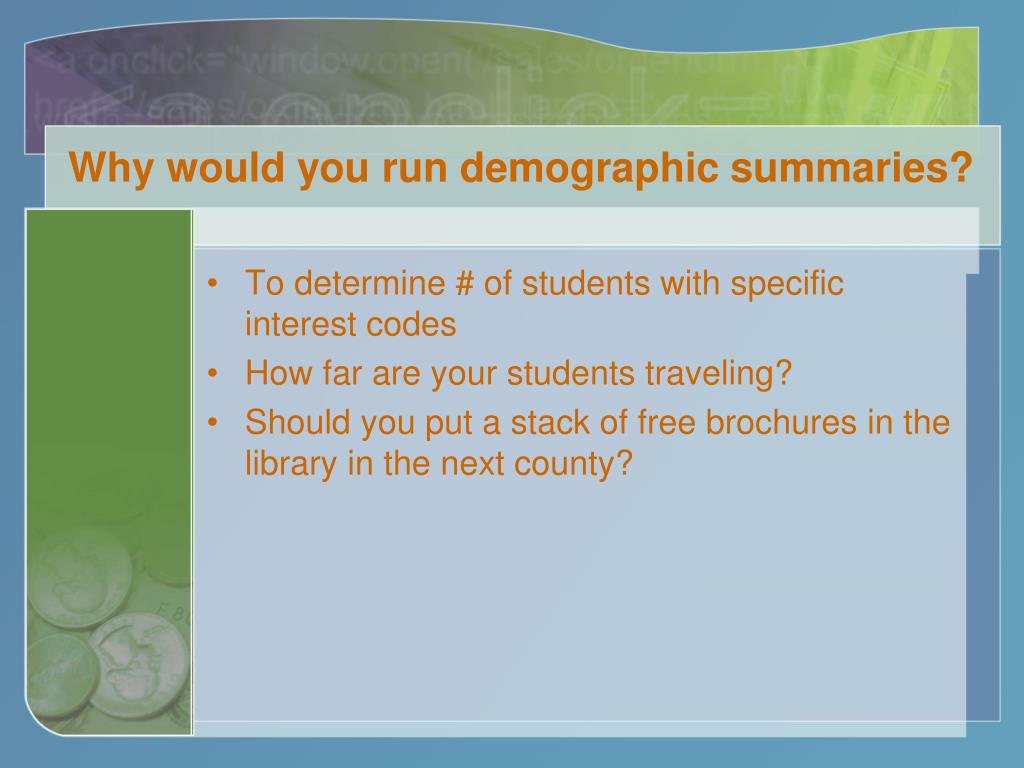 Why would you run demographic summaries?