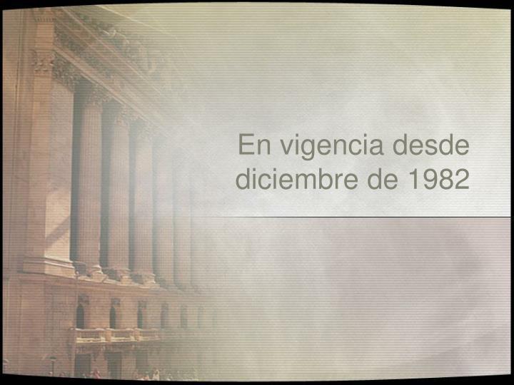 En vigencia desde diciembre de 1982