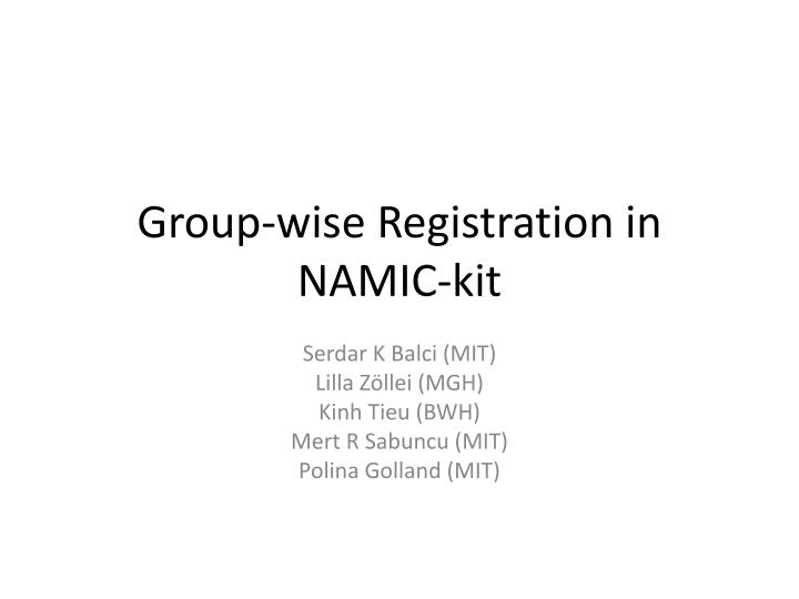 Group wise registration in namic kit