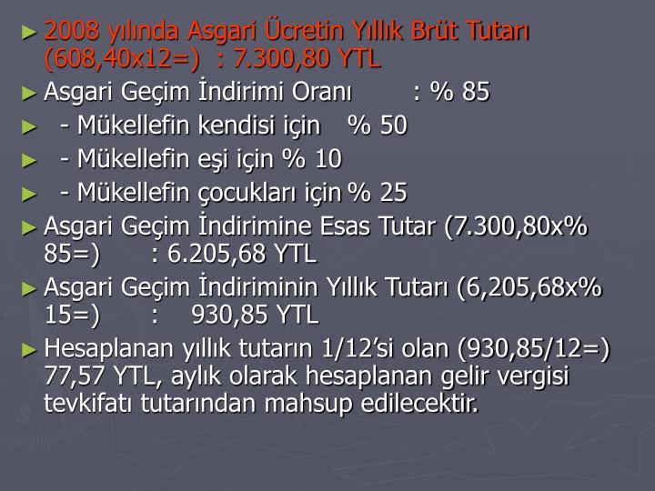 2008 yılında Asgari Ücretin Yıllık Brüt Tutarı (608,40x12=): 7.300,80 YTL