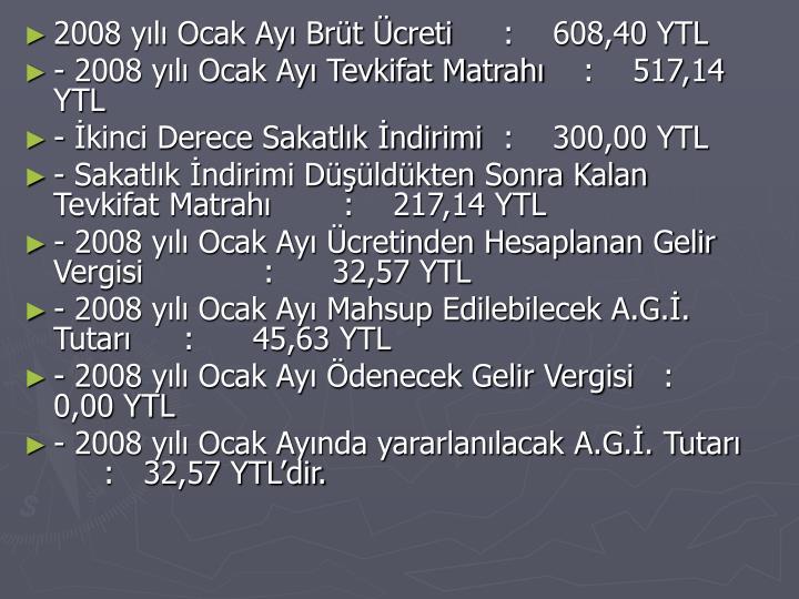 2008 yılı Ocak Ayı Brüt Ücreti:    608,40 YTL