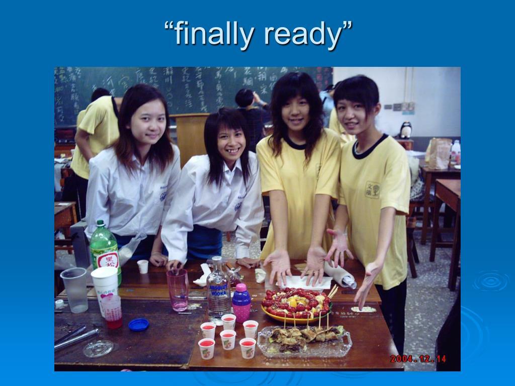 """""""finally ready"""""""