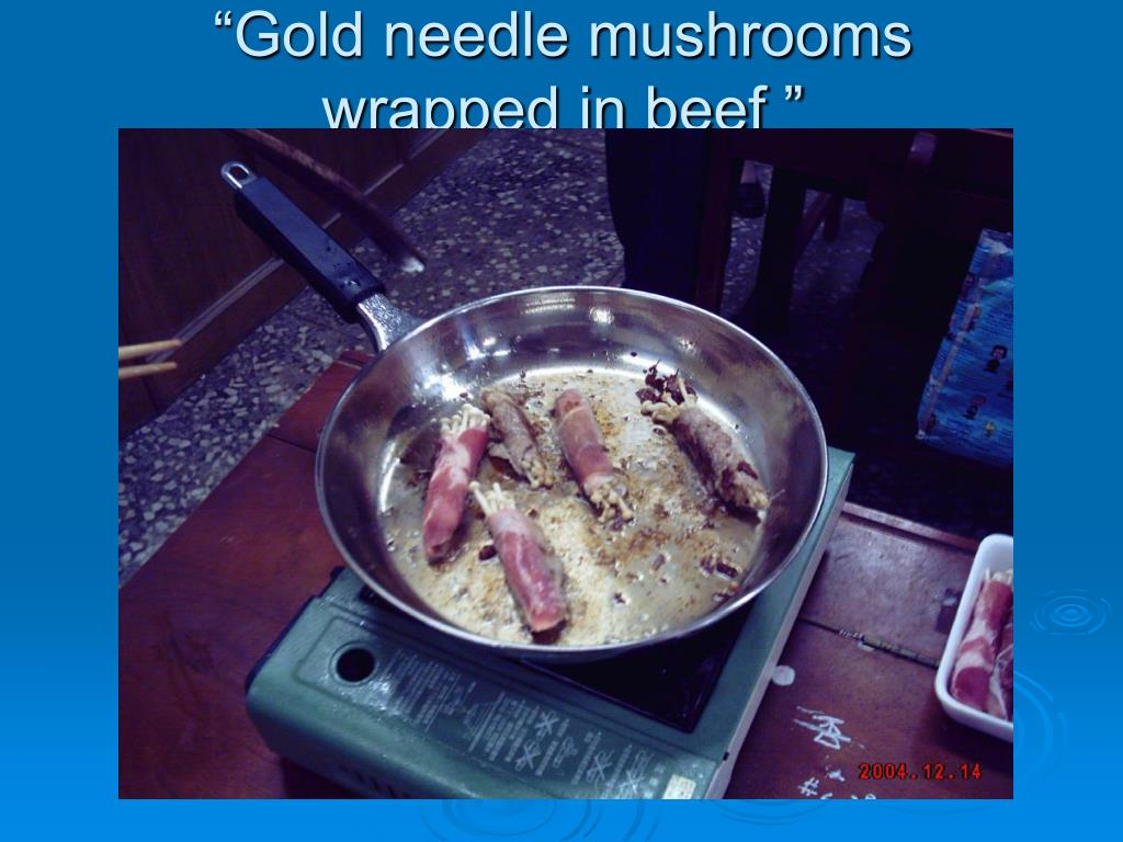 """Gold needle mushrooms   wrapped in beef """