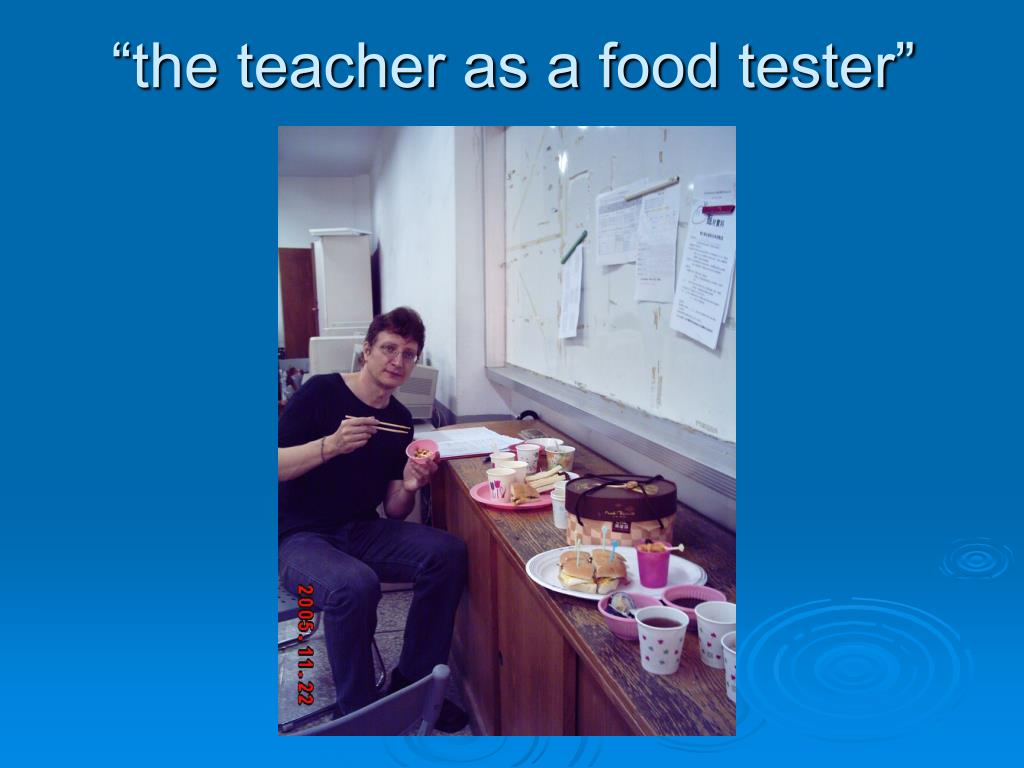 """the teacher as a food tester"""