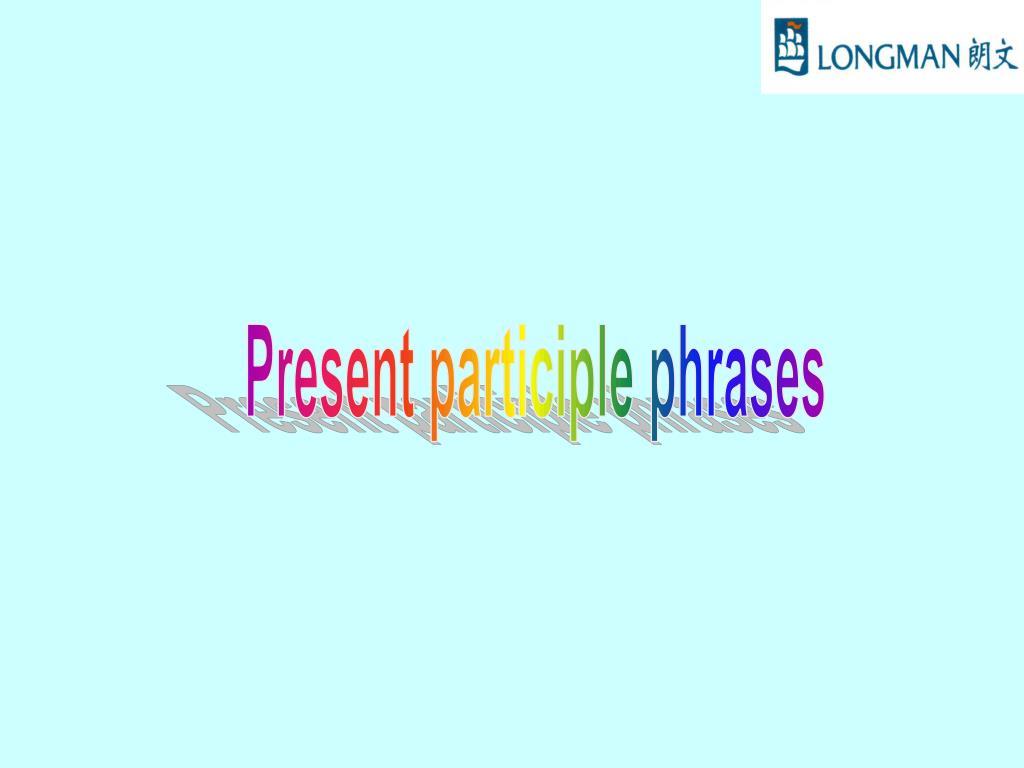 Present participle phrases
