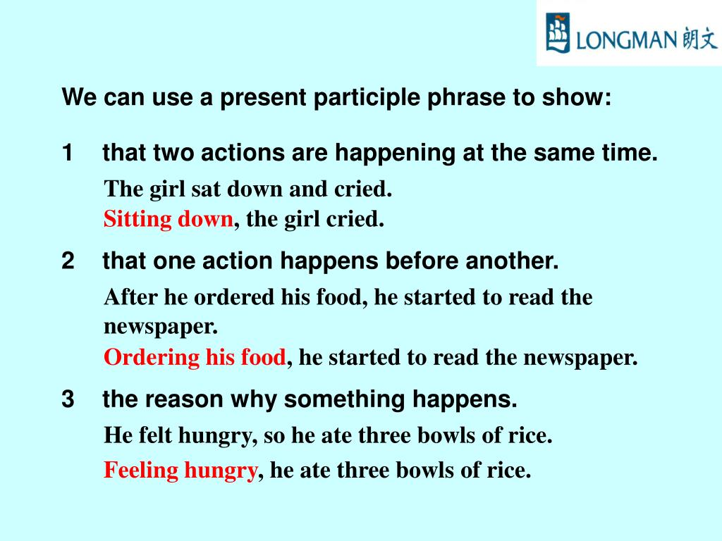 We can use a present participle phrase to show:
