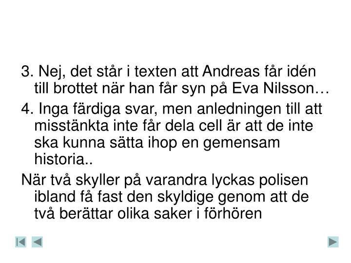 3. Nej, det str i texten att Andreas fr idn till brottet nr han fr syn p Eva Nilsson