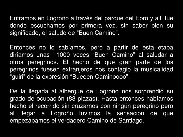 """Entramos en Logroño a través del parque del Ebro y allí fue donde escuchamos por primera vez, sin saber bien su significado, el saludo de """"Buen Camino""""."""