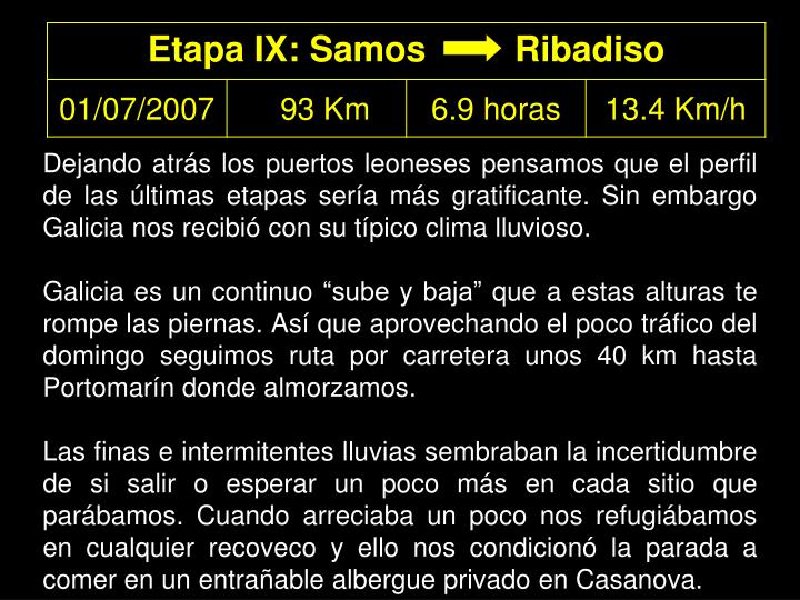 Dejando atrás los puertos leoneses pensamos que el perfil de las últimas etapas sería más gratificante. Sin embargo Galicia nos recibió con su típico clima lluvioso.