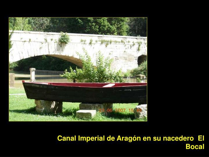 Canal Imperial de Aragón en su nacedero  El Bocal