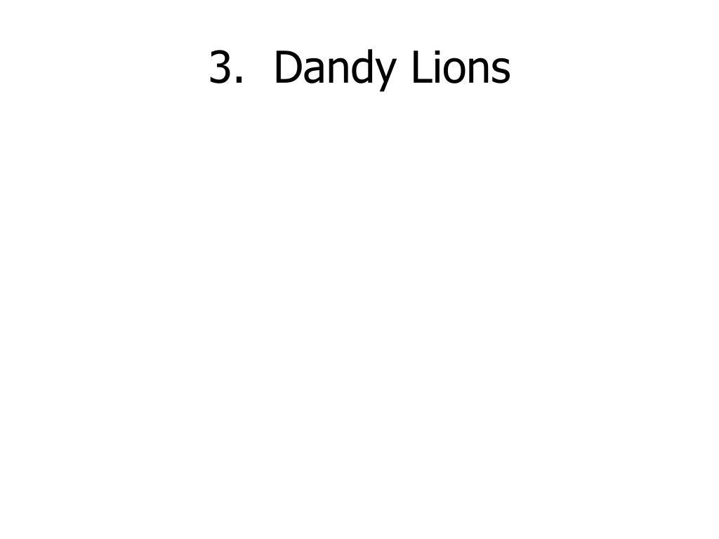 3.  Dandy Lions