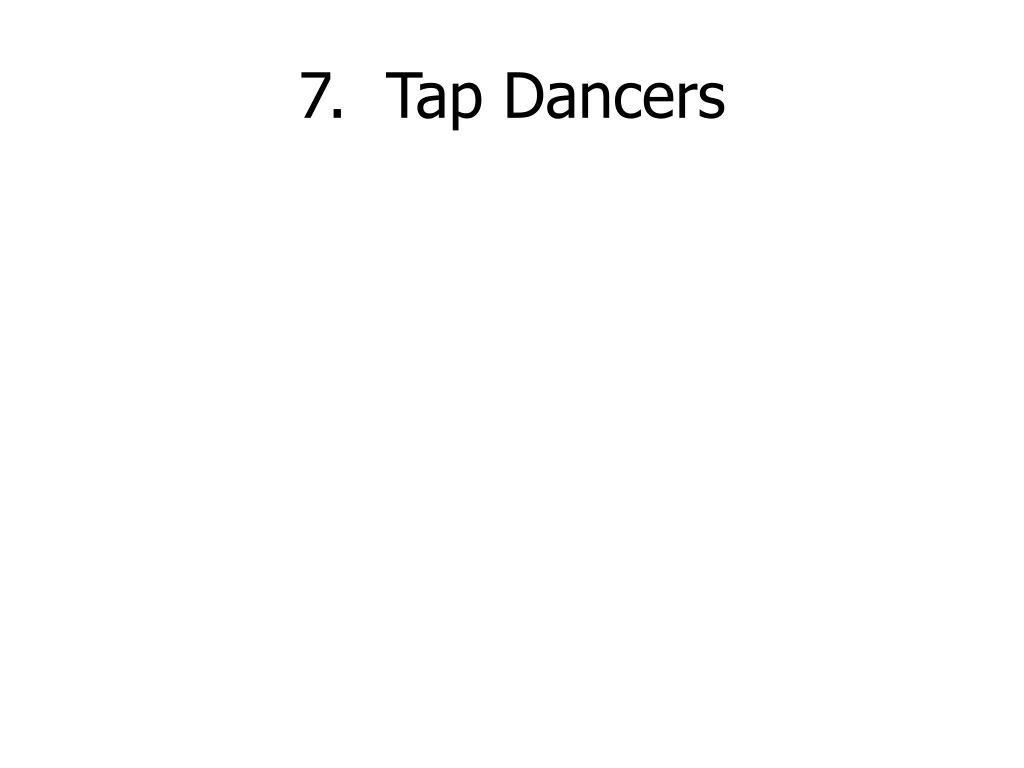7.  Tap Dancers