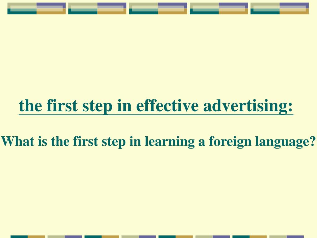 the first step in effective advertising: