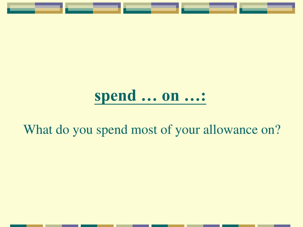 spend … on …: