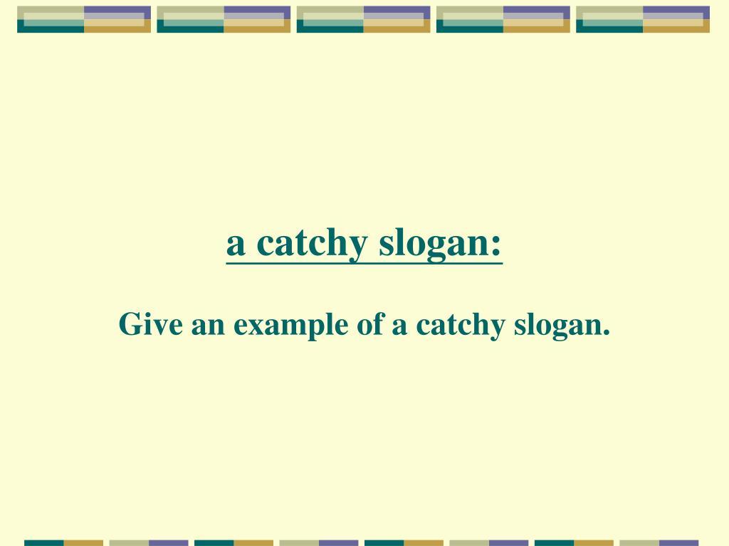a catchy slogan: