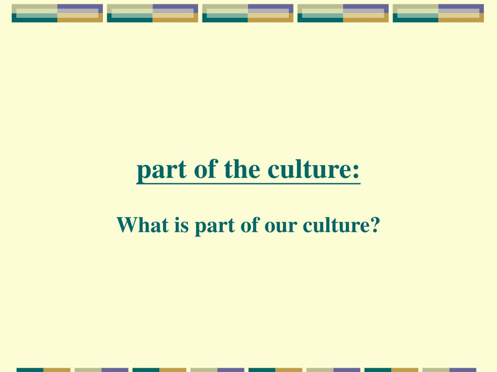 part of the culture: