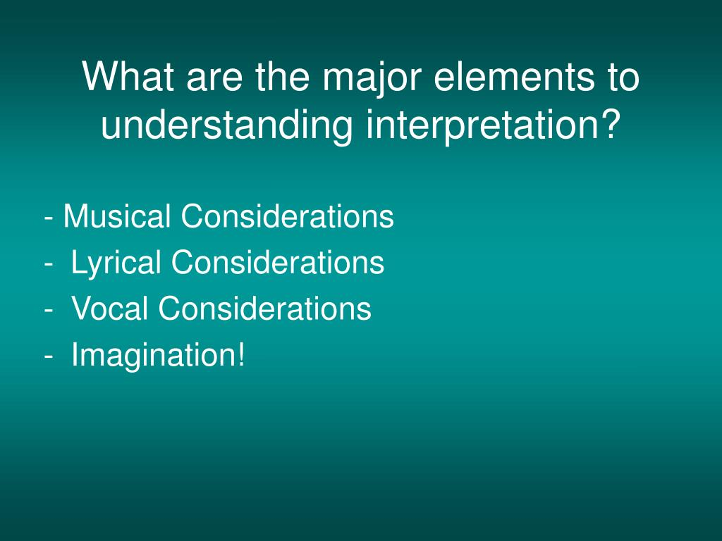 What are the major elements to understanding interpretation?