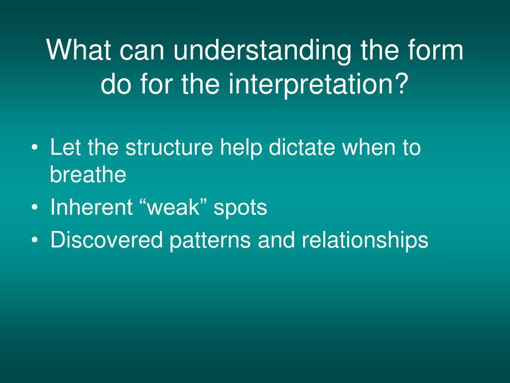 What can understanding the form do for the interpretation?