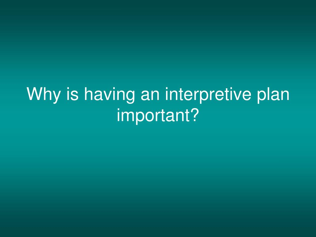 Why is having an interpretive plan important?