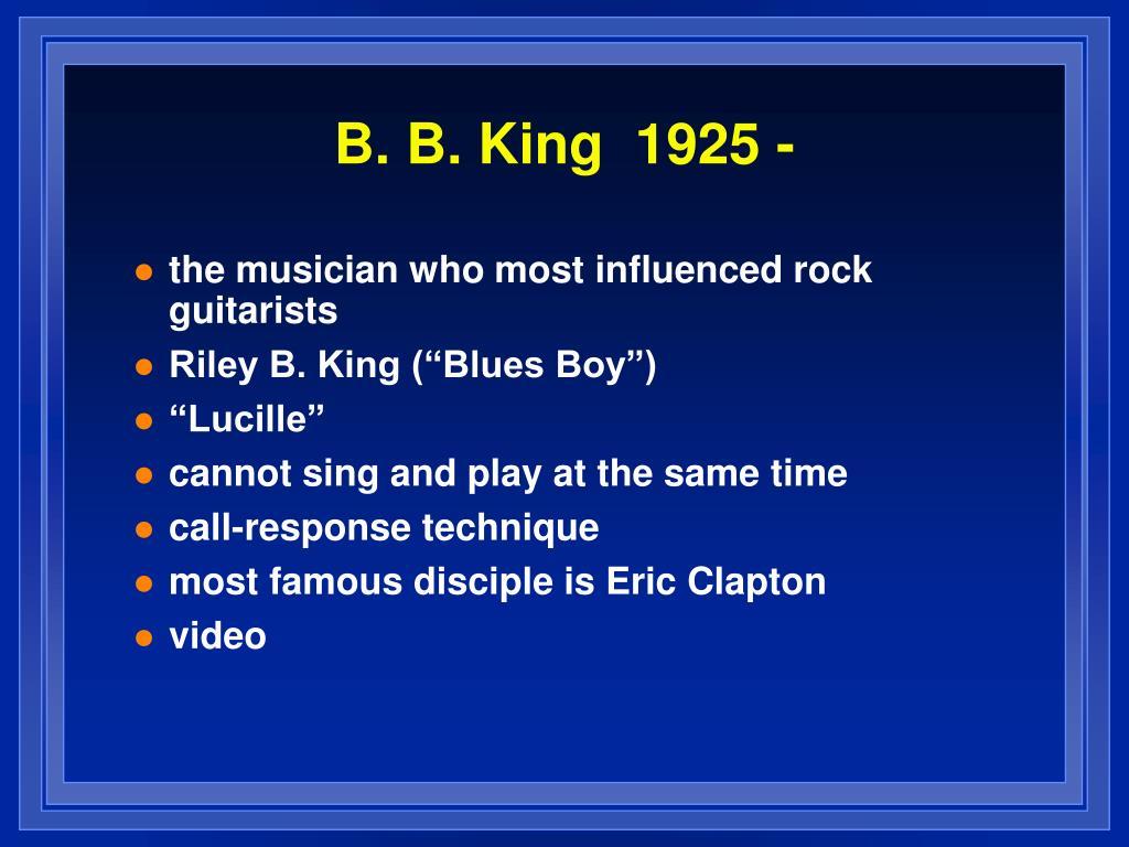 B. B. King  1925 -