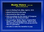 muddy waters 1915 1983 mckinley morganfield