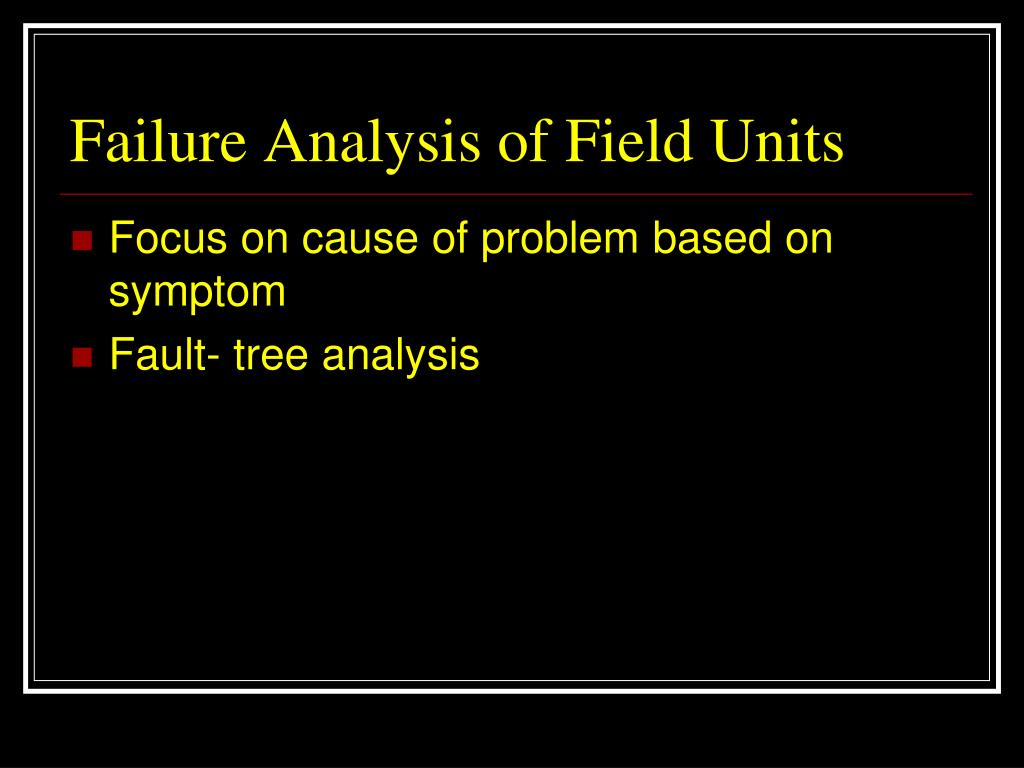 Failure Analysis of Field Units