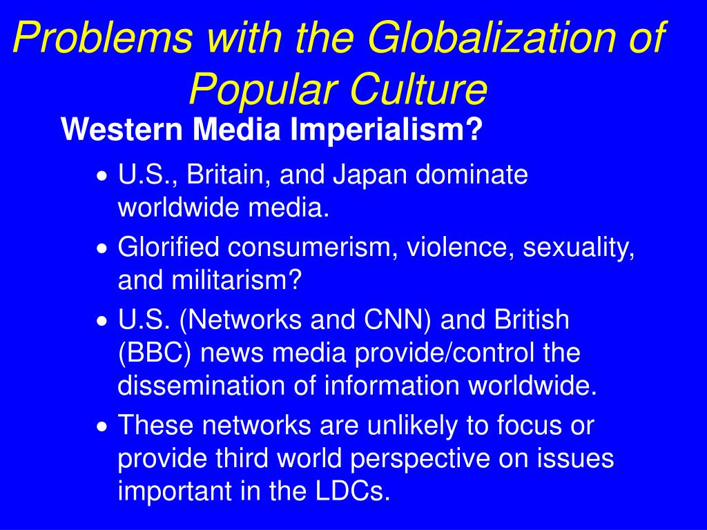 Problems with the Globalization of Popular Culture