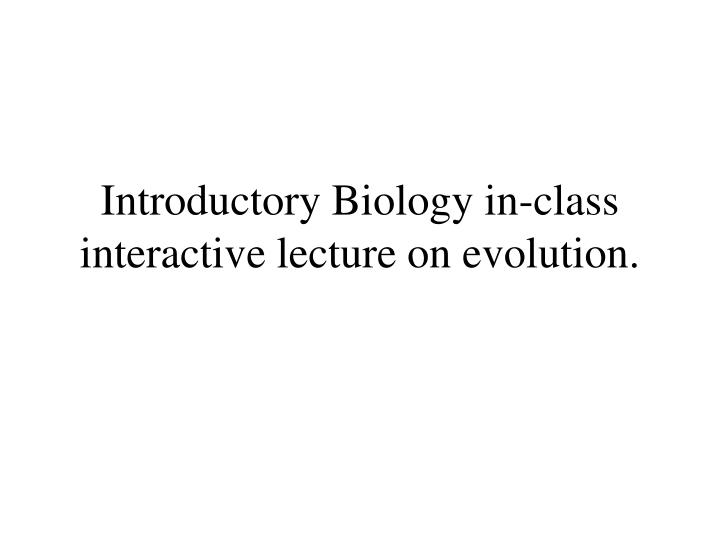 Introductory biology in class interactive lecture on evolution