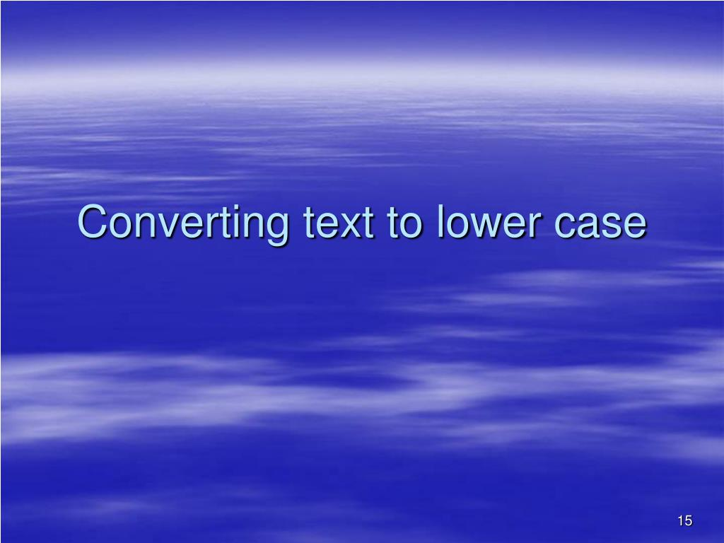 Converting text to lower case