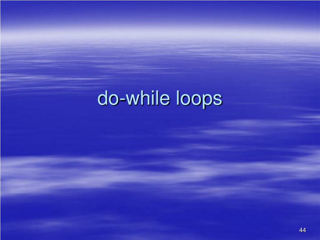 do-while loops