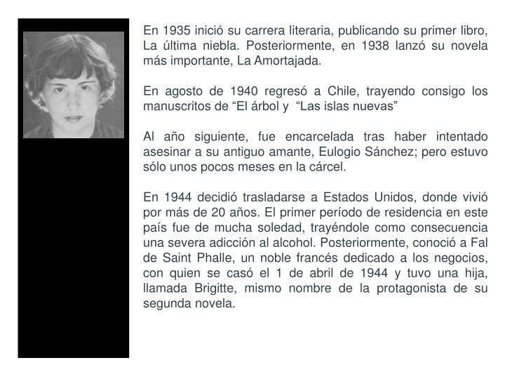 En 1935 inici su carrera literaria, publicando su primer libro, La ltima niebla. Posteriormente, en 1938 lanz su novela ms importante, La Amortajada.