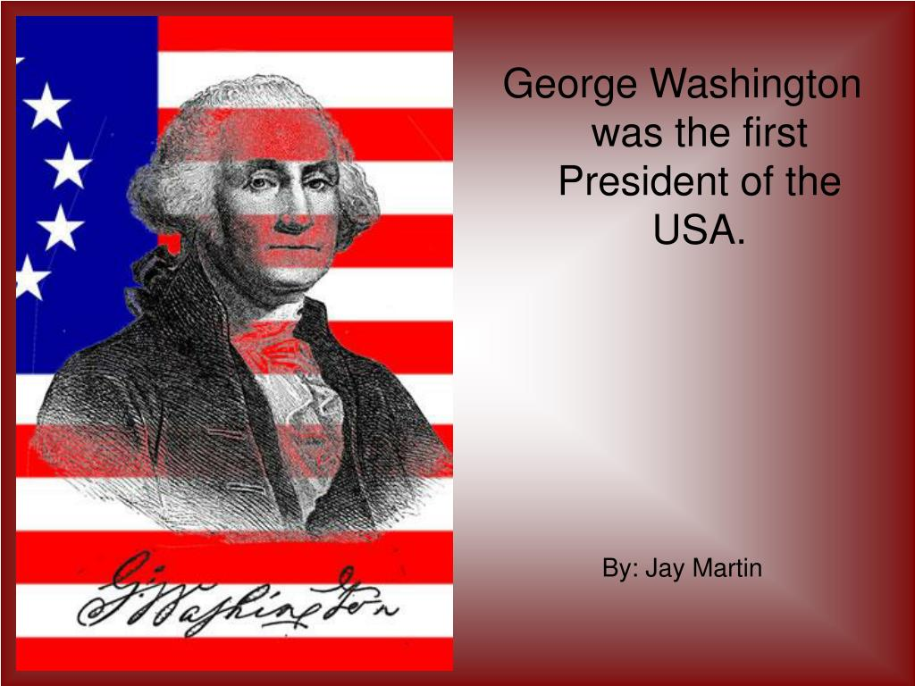George Washington was the first President of the USA.