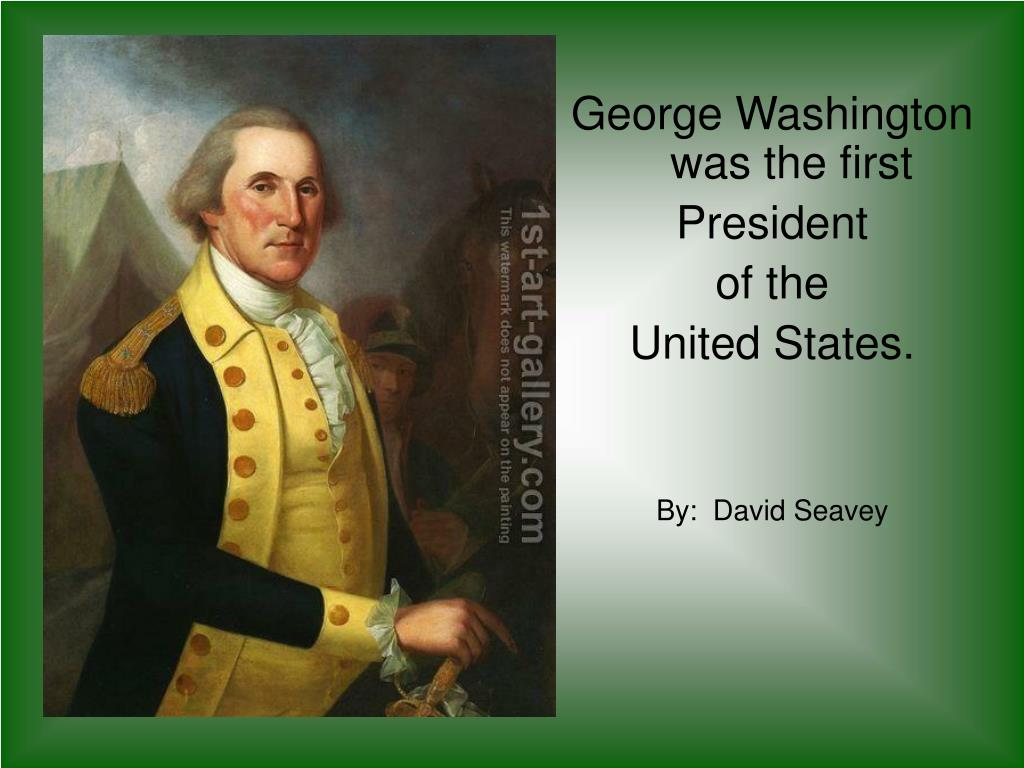 George Washington was the first