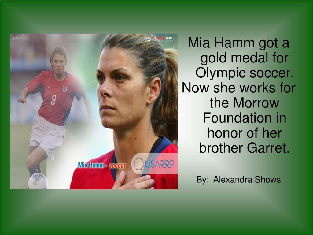 Mia Hamm got a gold medal for Olympic soccer.