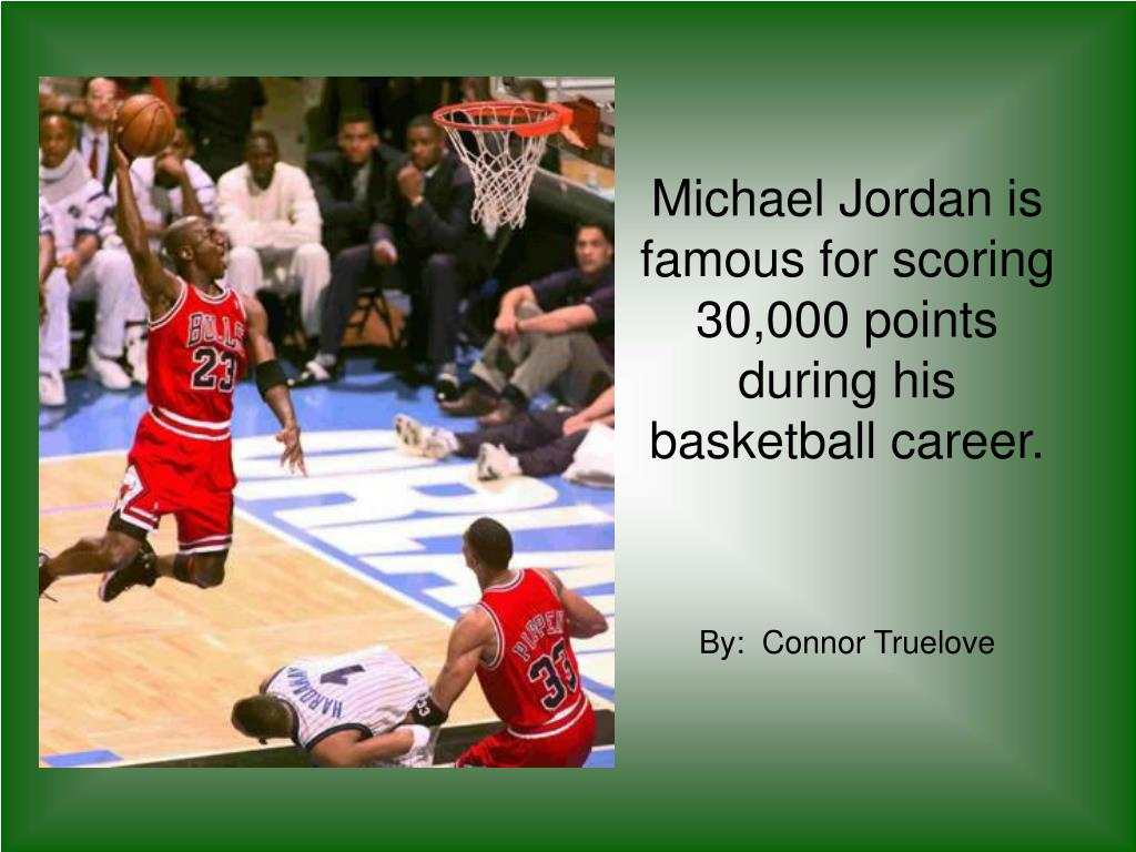 Michael Jordan is famous for scoring 30,000 points during his basketball career.