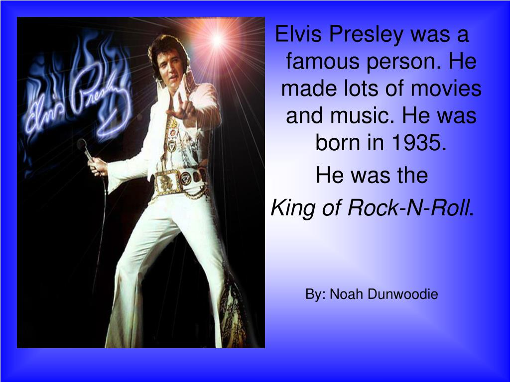 Elvis Presley was a famous person. He made lots of movies and music. He was born in 1935.