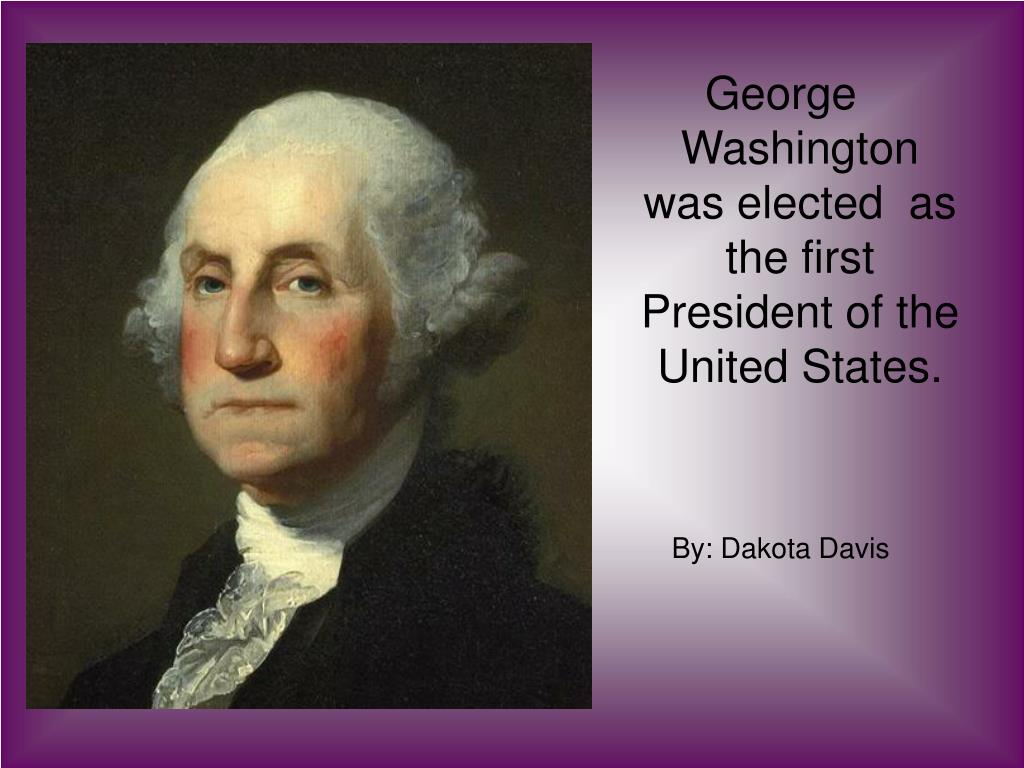 George Washington  was elected  as  the first President of the United States.
