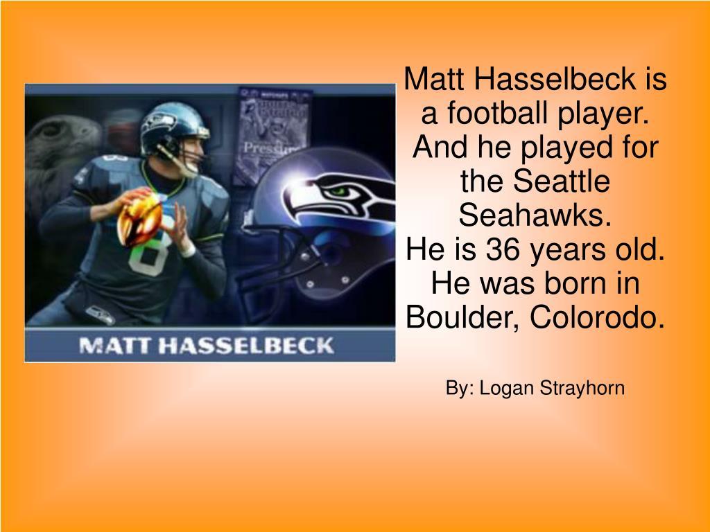 Matt Hasselbeck is a football player.