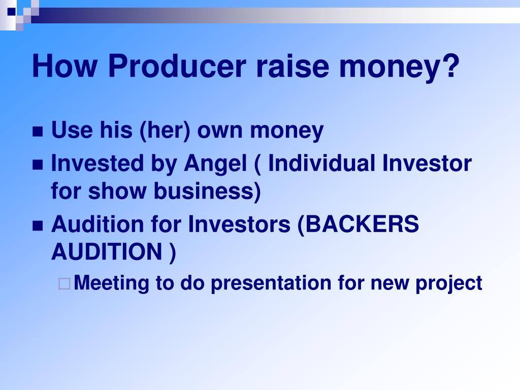 How Producer raise money?