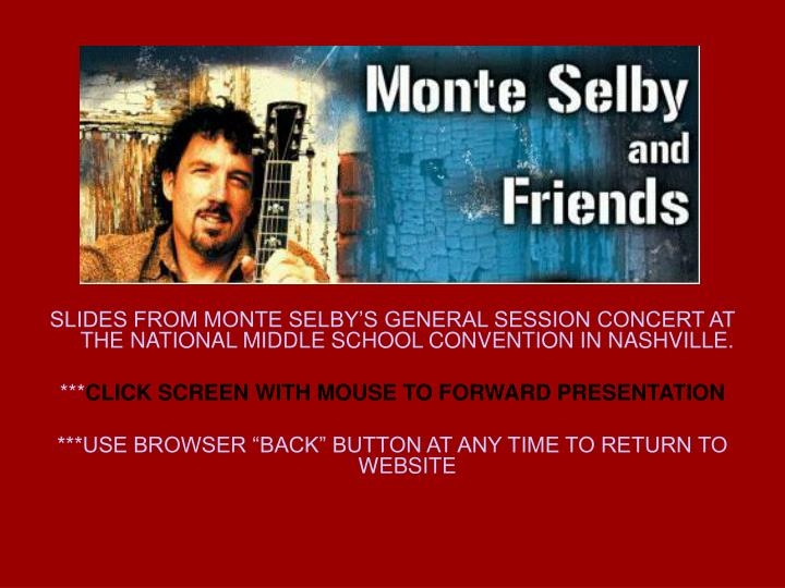 SLIDES FROM MONTE SELBY'S GENERAL SESSION CONCERT AT THE NATIONAL MIDDLE SCHOOL CONVENTION IN NASH...