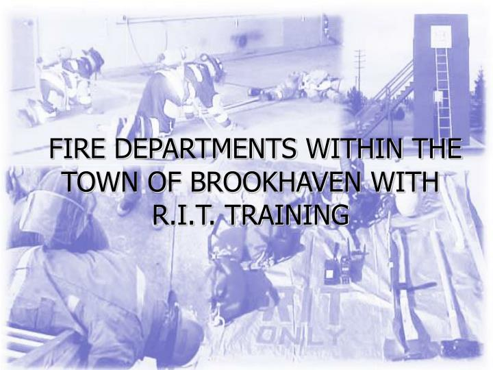Fire departments within the town of brookhaven with r i t training l.jpg