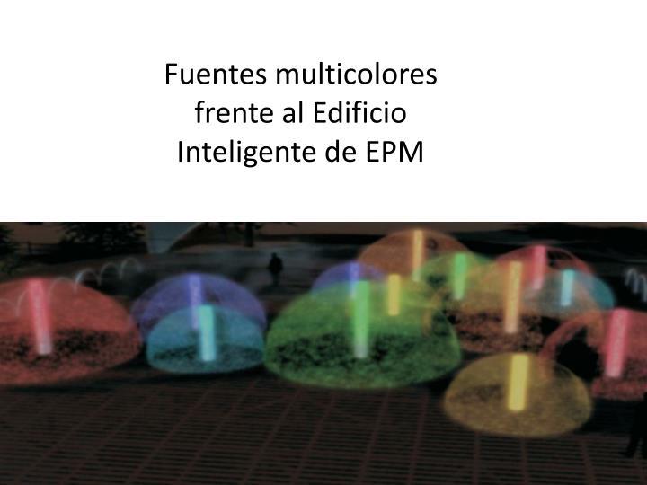 Fuentes multicolores frente al Edificio Inteligente de EPM