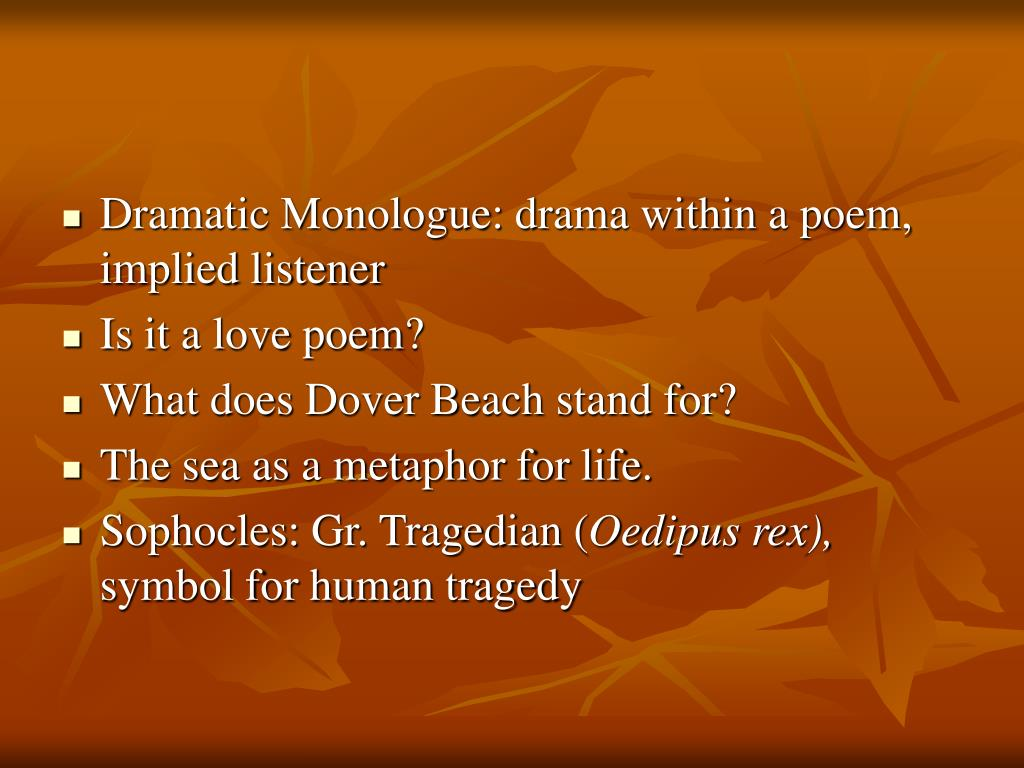 Dramatic Monologue: drama within a poem, implied listener