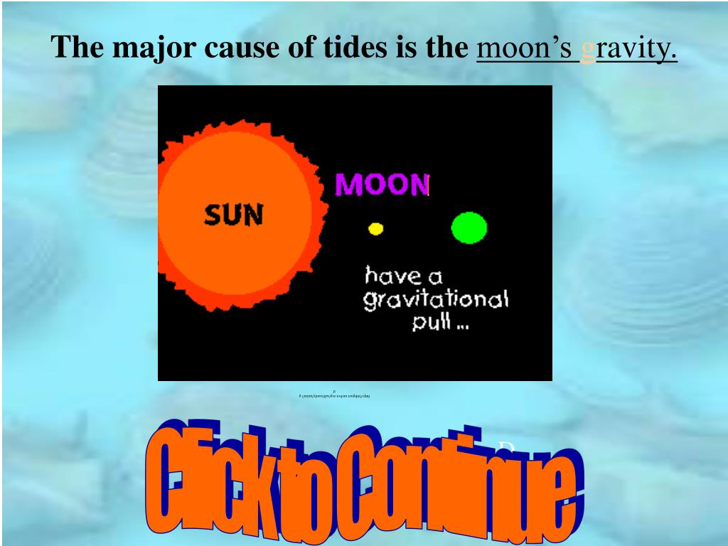 The major cause of tides is the