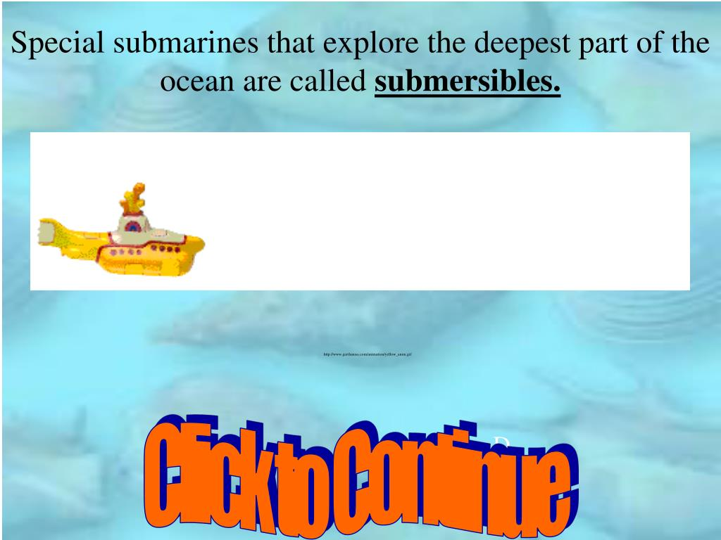 Special submarines that explore the deepest part of the ocean are called