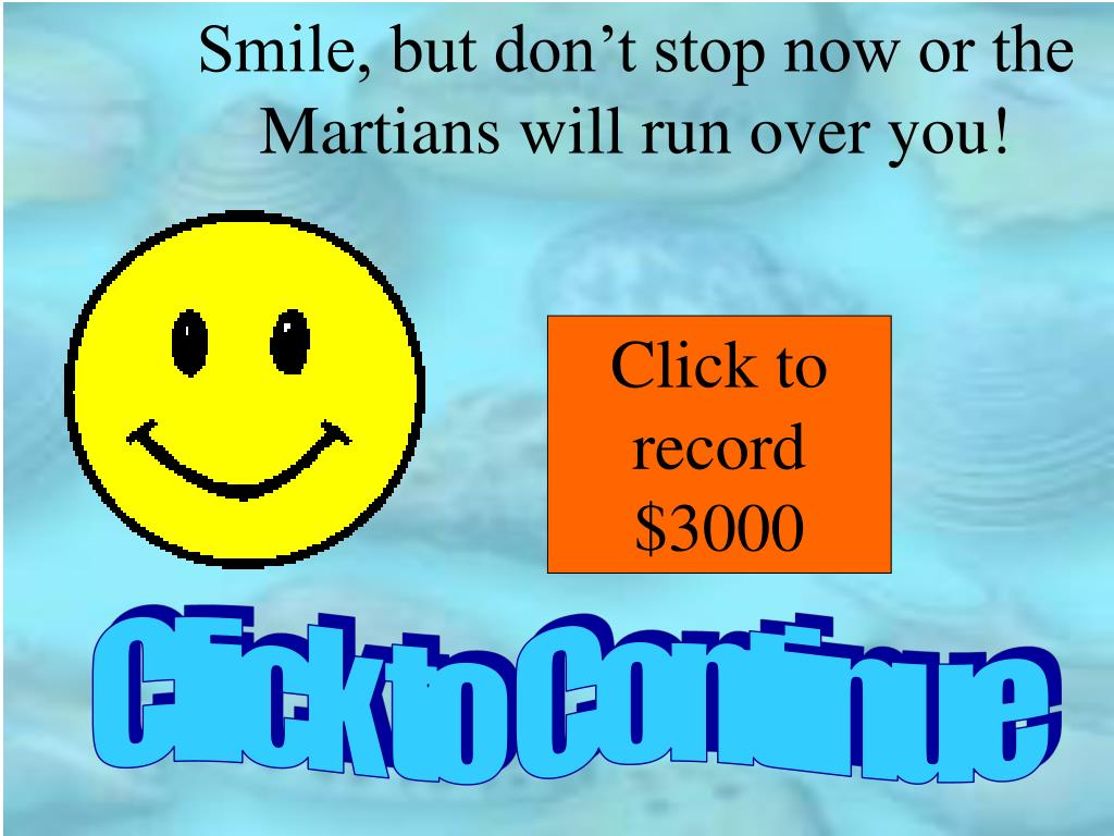 Smile, but don't stop now or the Martians will run over you!