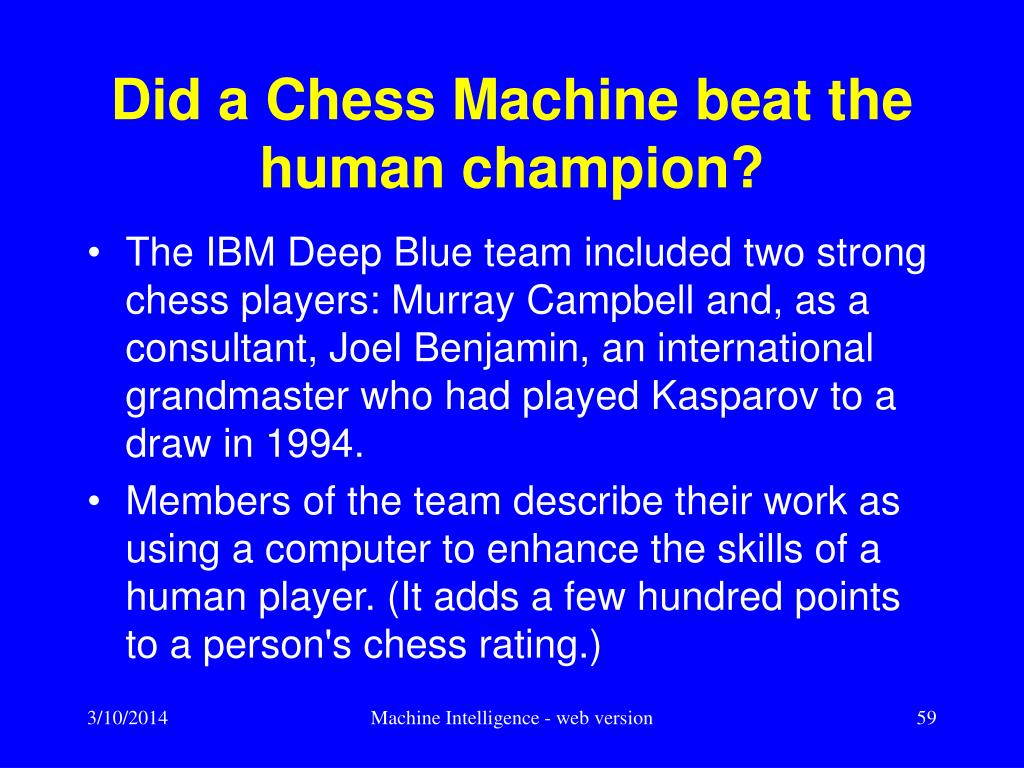 Did a Chess Machine beat the human champion?