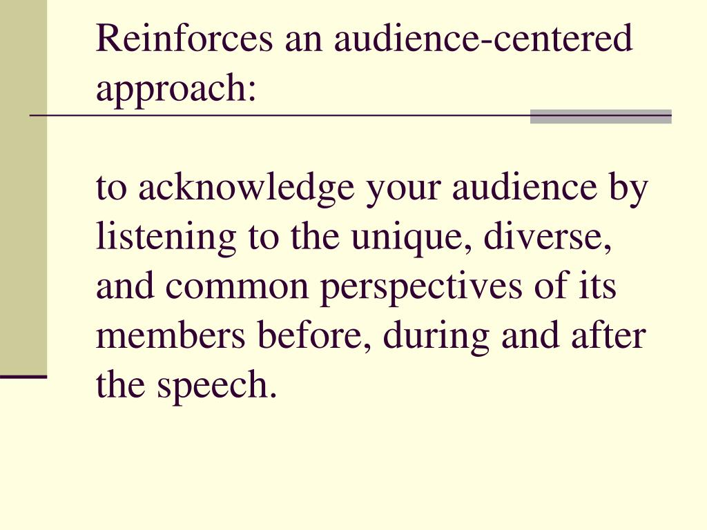 Reinforces an audience-centered approach: