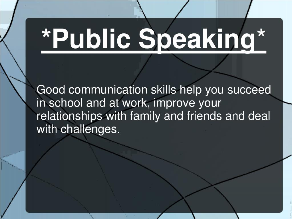 Good communication skills help you succeed in school and at work, improve your relationships with family and friends and deal with challenges.